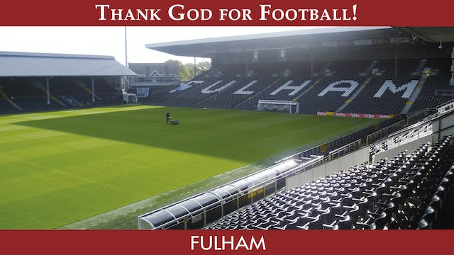Thank God For Football - Fulham F.C.