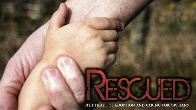 Rescued - The Heart of Adoption and Caring for Orphans