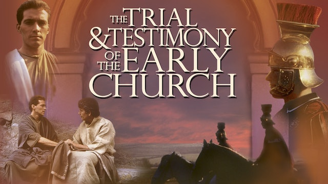 Trial and Testimony of the Early Church: From Christ to Constantine