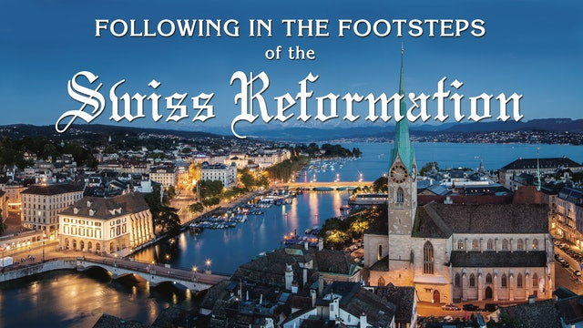 Following the Footsteps of the Swiss Reformation
