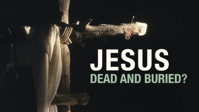 Jesus: Dead and Buried?