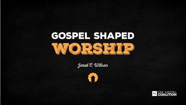 The Gospel Shaped Worship - The Worsh...
