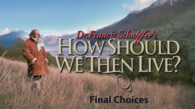 How Should We Then Live - Final Choices