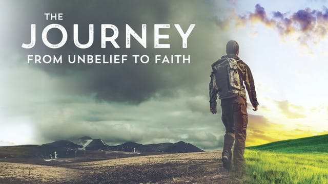 The Journey From Unbelief to Faith
