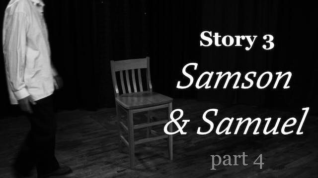 Storyteller - Samson and Samuel (Part 4)