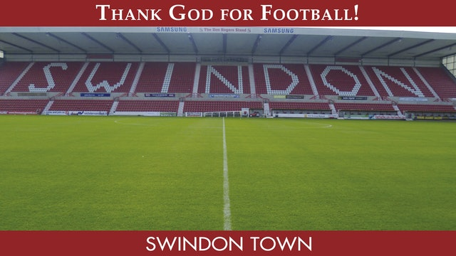 Thank God For Football - Swindon Town F.C.