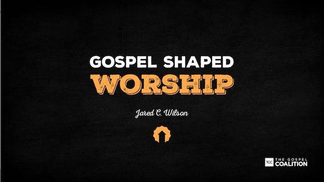 The Gospel Shaped Worship - Being Church