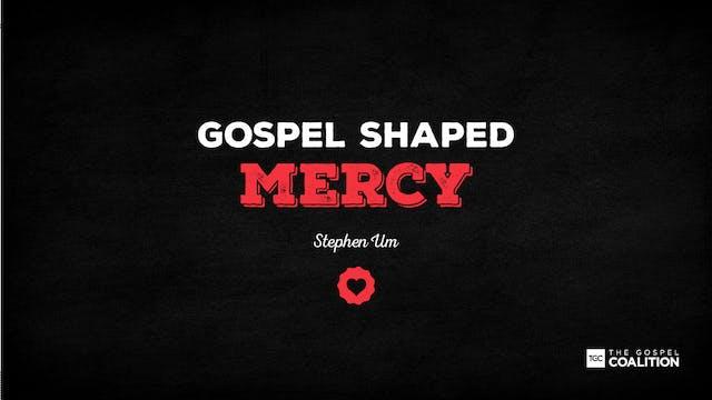 The Gospel Shaped Mercy - Mercy