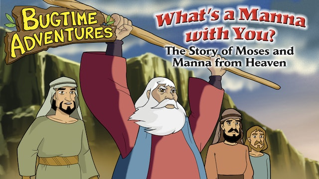 Bugtime Adventures - The Story of Moses and Manna from Heaven