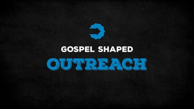 The Gospel Shaped Outreach - How do w...