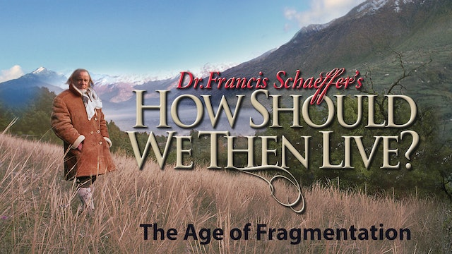 How Should We Then Live - The Age of Fragmentation