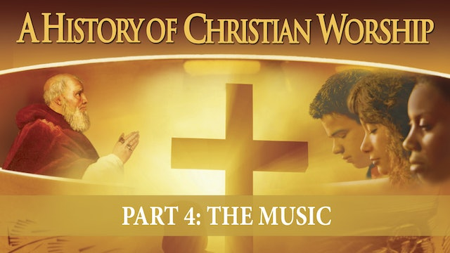 A History of Christian Worship - Part 4 - The Music