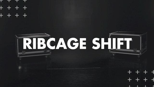 RIBCAGE SHIFT