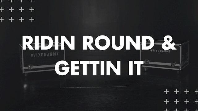 RIDIN ROUND & GETTIN IT
