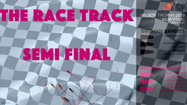 The Race Track - Wilson Trophy 2019 - Semi Finals