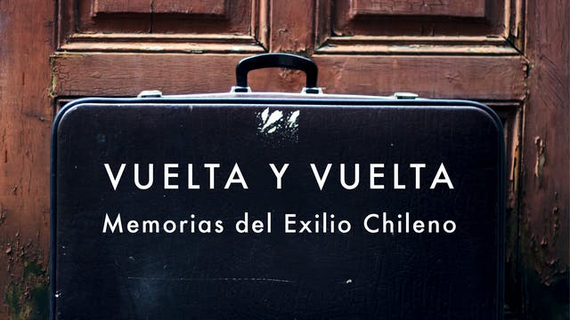 """""""VUELTA Y VUELTA - MEMORIES OF THE CHILEAN EXILE"""" AT 2013 / 76 min / Spanish with English/German/French Subtitles"""