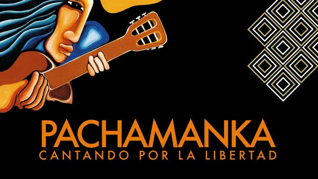 """""""PACHAMANKA - SINGING FOR FREEDOM"""" AT 2017 / 67 min. / Spanish with English and German Subtitles"""
