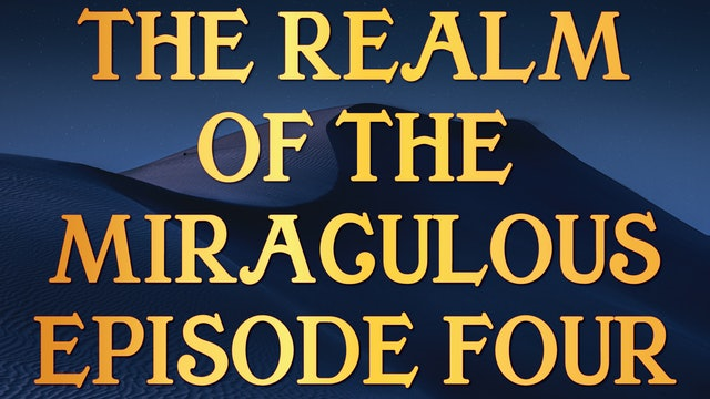 The Realm of the Miraculous - Tony Kemp Episode Four