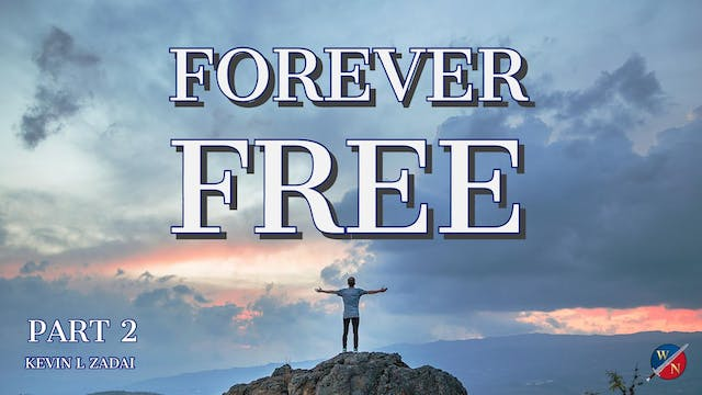 """Forever Free"" Part 2 - Kevin Zadai"
