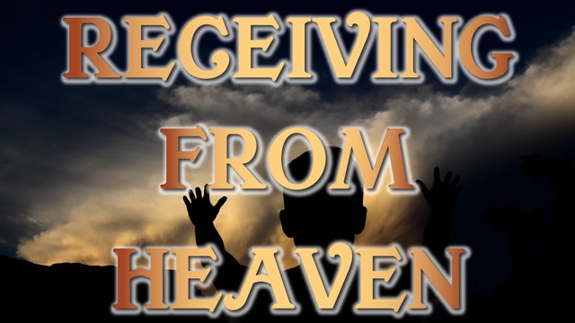 Receiving From Heaven - Session 5