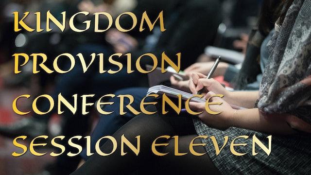 Kingdom Provision Conference Session 11