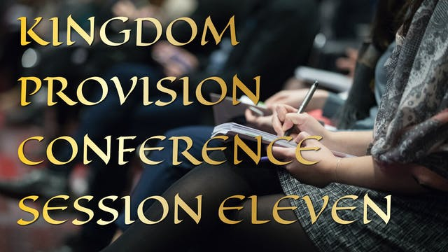 Kingdom Provision Conference Session 11