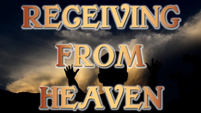 Receiving From Heaven - Session 8