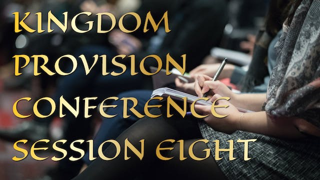 Kingdom Provision Conference Session 8