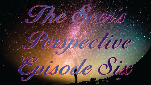 The Seer's Perspective - Episode Six