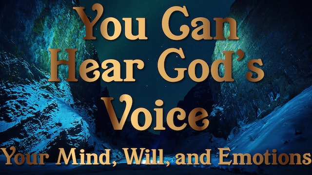Your Mind, Will, and Emotions - Your Can Hear God's Voice Session Seven