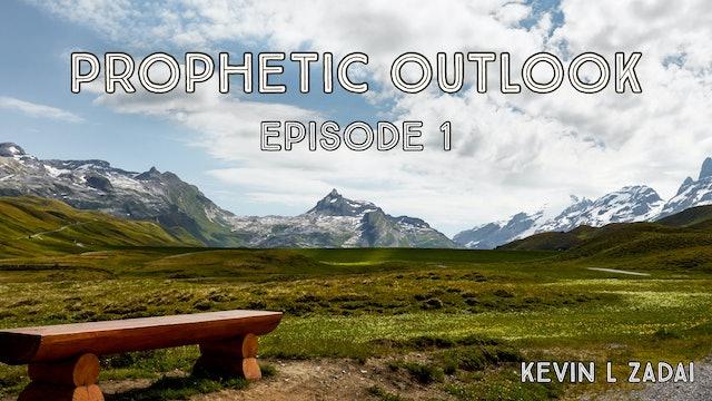 Prophetic Outlook Episode 1