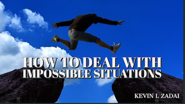 How To Deal With Impossible Situations  -Kevin Zadai