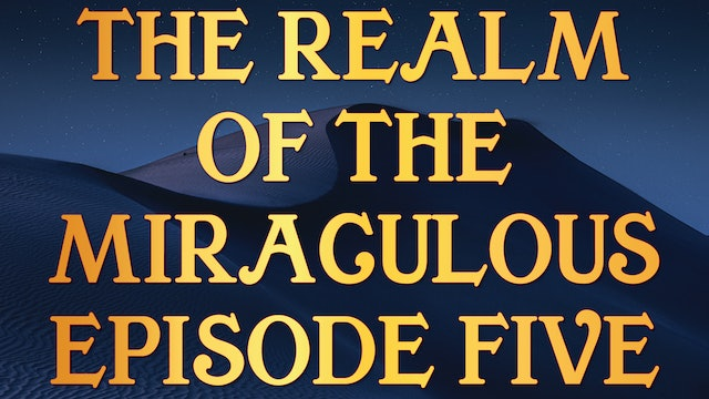 The Realm of the Miraculous - Tony Kemp Episode Five