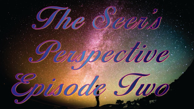 The Seer's Perspective - Episode Two