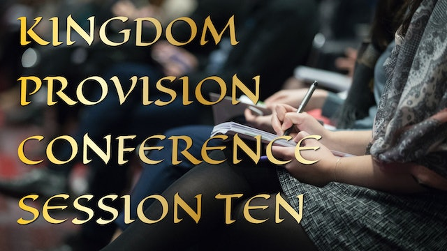 Kingdom Provision Conference Session 10