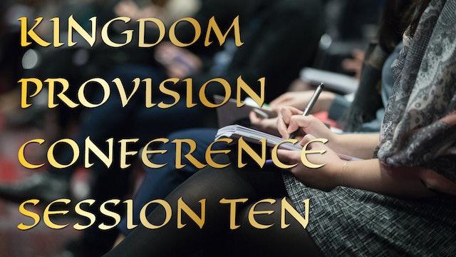 Kingdom Provision Conference Session 10