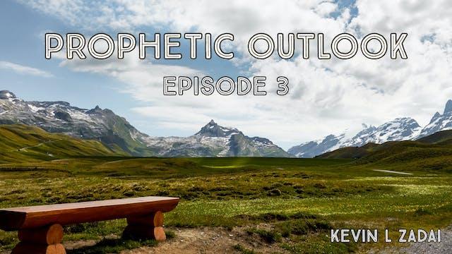 Prophetic Outlook Episode 3