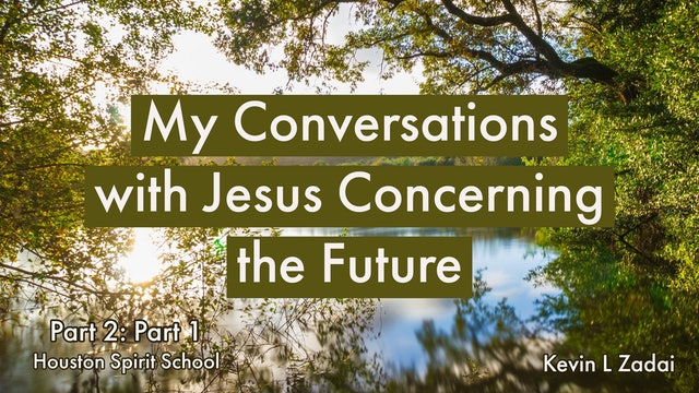 My Conversations With Jesus Concerning The Future Part 2 - Part 1