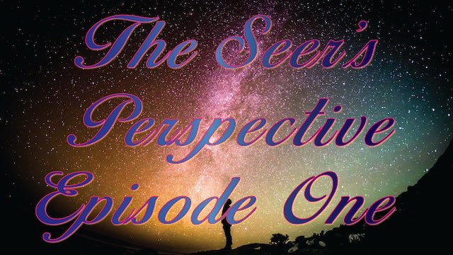 The Seer's Perspective - Episode One