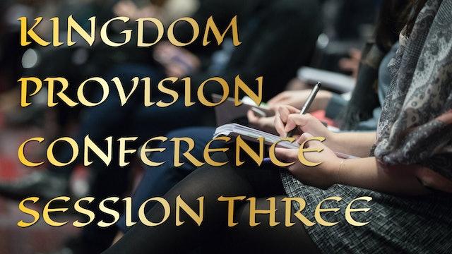 Kingdom Provision Conference Session 3