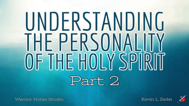 Understanding The Personality Of The Holy Spirit - Kevin Zadai - Session TWO