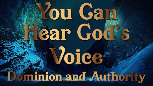 Dominion and Authority - Your Can Hear God's Voice Session Three