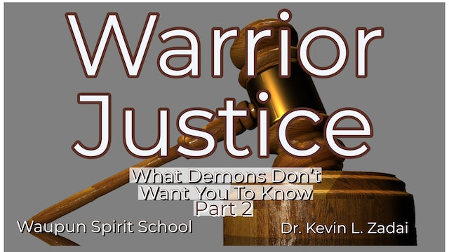 What Demons Don't Want You To Know: Part 2 Warrior Justice Spirit School