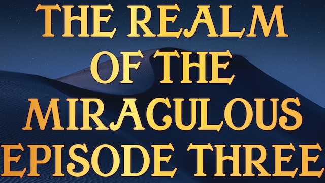 The Realm of the Miraculous - Tony Kemp Episode Three
