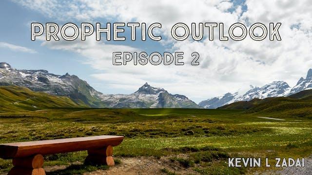 Prophetic Outlook Episode 2