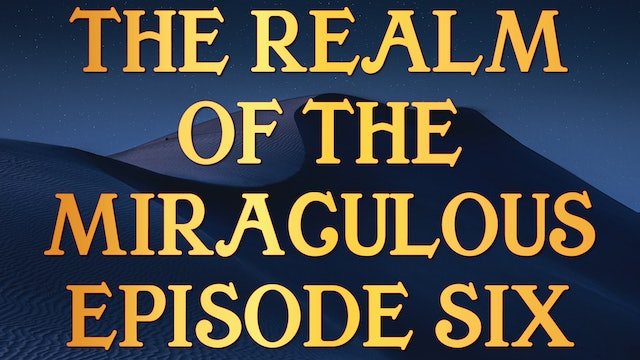 The Realm of the Miraculous - Tony Kemp Episode Six