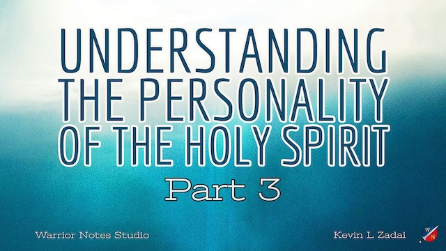 Understanding The Personality Of The Holy Spirit - Kevin Zadai - Session THREE
