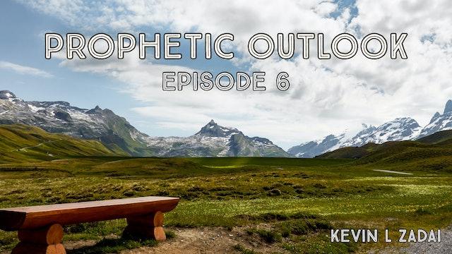 Prophetic Outlook Episode 6