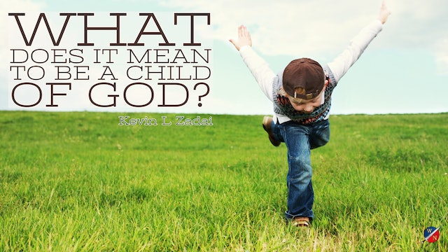 """""""What Does It Mean To Be A Child Of God"""" Kevin Zadai"""