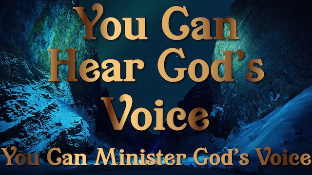You Can Minister God's Voice - Your Can Hear God's Voice Session Ten
